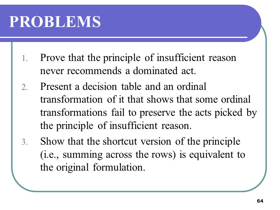 PROBLEMS Prove that the principle of insufficient reason never recommends a dominated act.