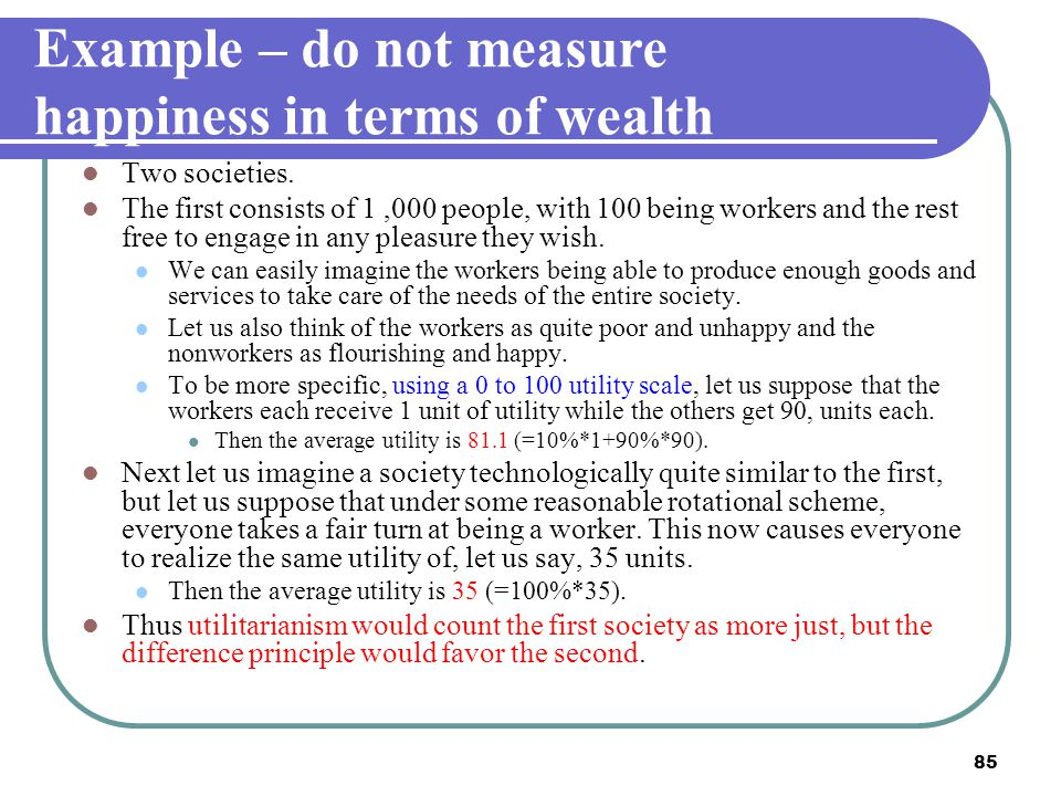 Example – do not measure happiness in terms of wealth