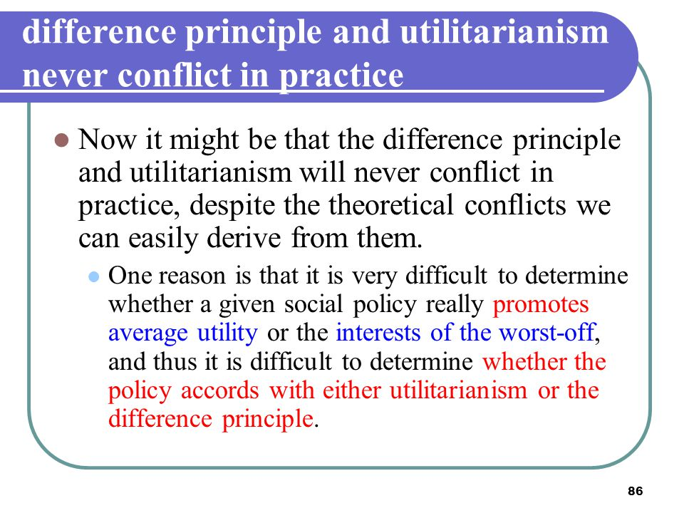 difference principle and utilitarianism never conflict in practice