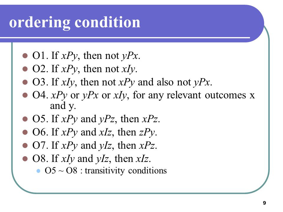 ordering condition O1. If xPy, then not yPx. O2. If xPy, then not xIy.