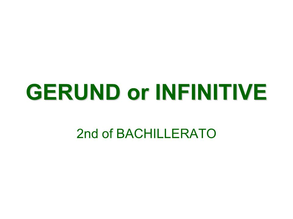 GERUND or INFINITIVE 2nd of BACHILLERATO