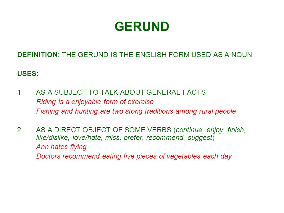 GERUND DEFINITION: THE GERUND IS THE ENGLISH FORM USED AS A NOUN USES: