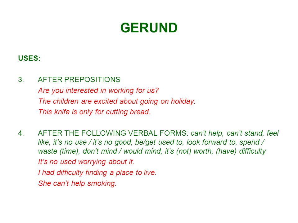 GERUND USES: AFTER PREPOSITIONS Are you interested in working for us