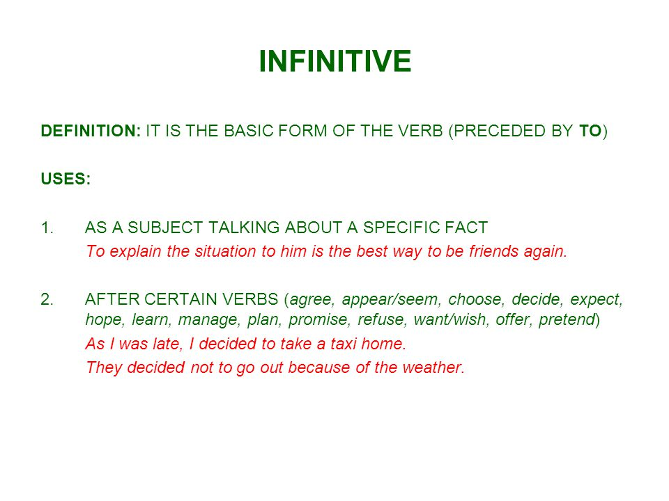 INFINITIVE DEFINITION: IT IS THE BASIC FORM OF THE VERB (PRECEDED BY TO) USES: AS A SUBJECT TALKING ABOUT A SPECIFIC FACT.