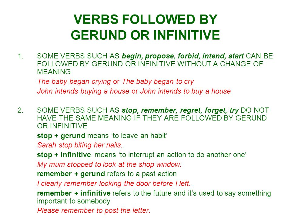 verbs followed by infinitive with or Infinitive or -ing there are several commonly-used verbs which, when followed  by another verb, have special characteristics: some are always followed by a.