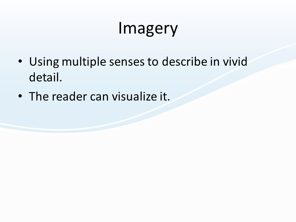 Imagery Using multiple senses to describe in vivid detail.
