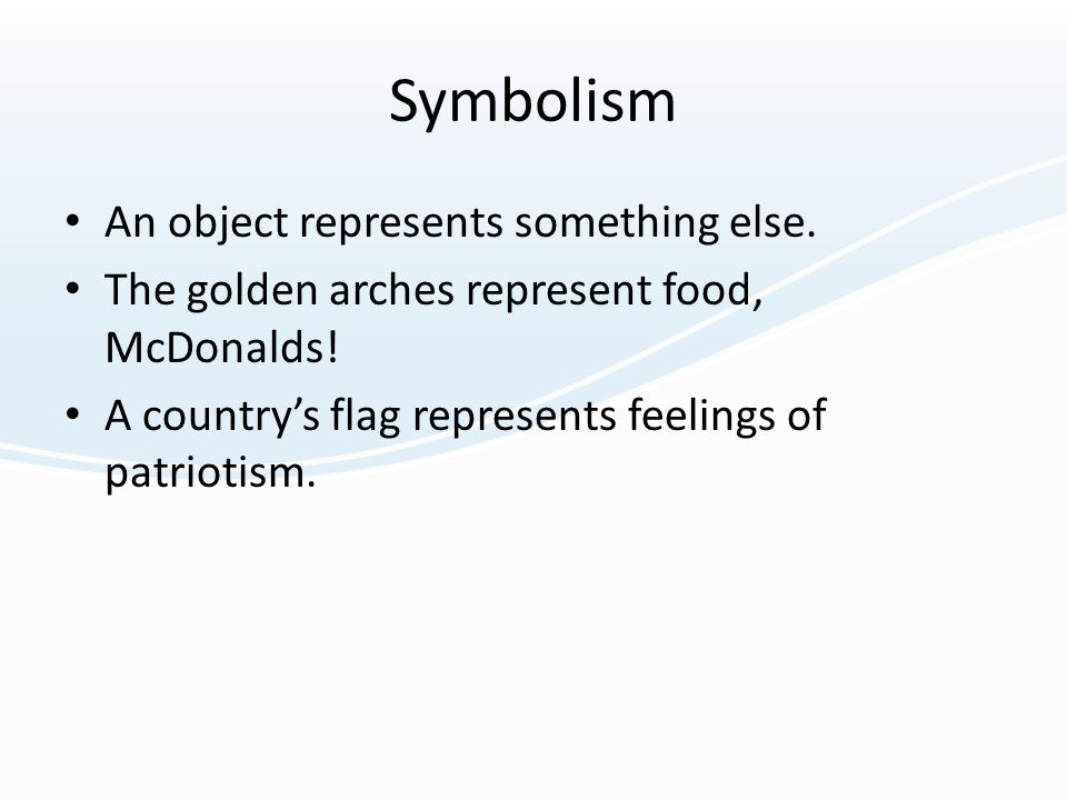 Symbolism An object represents something else.