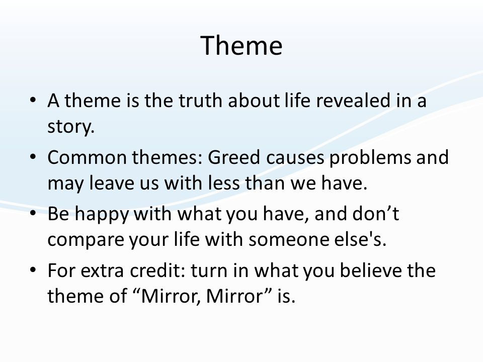 Theme A theme is the truth about life revealed in a story.