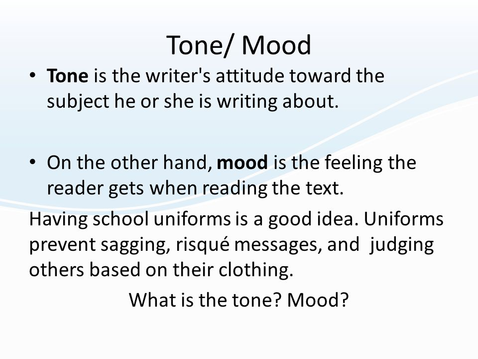 Tone/ Mood Tone is the writer s attitude toward the subject he or she is writing about.