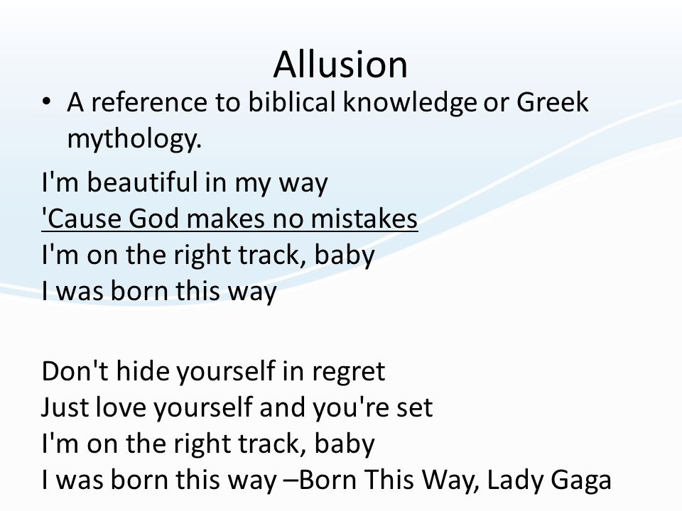 Allusion A reference to biblical knowledge or Greek mythology.
