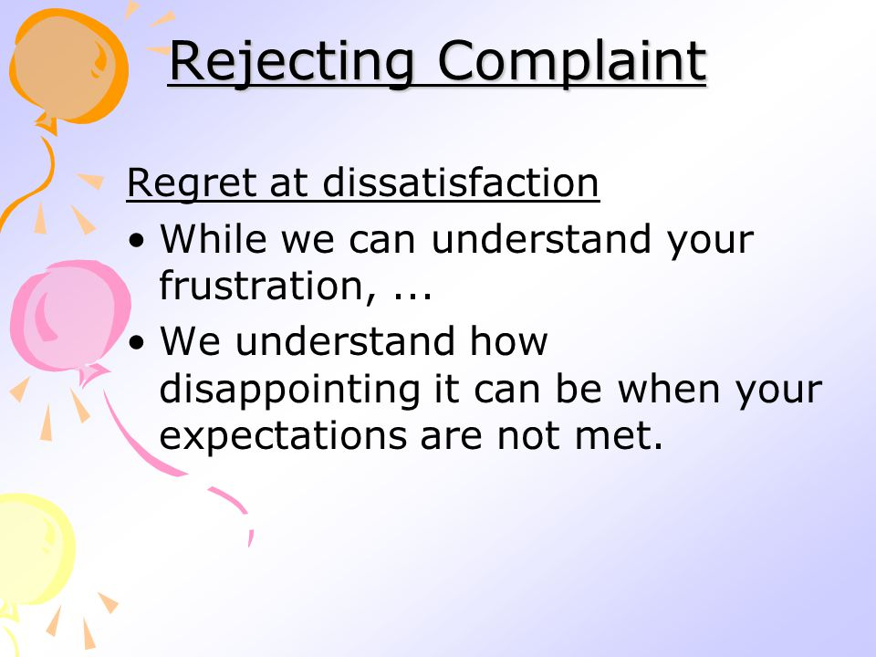 Rejecting Complaint Regret at dissatisfaction