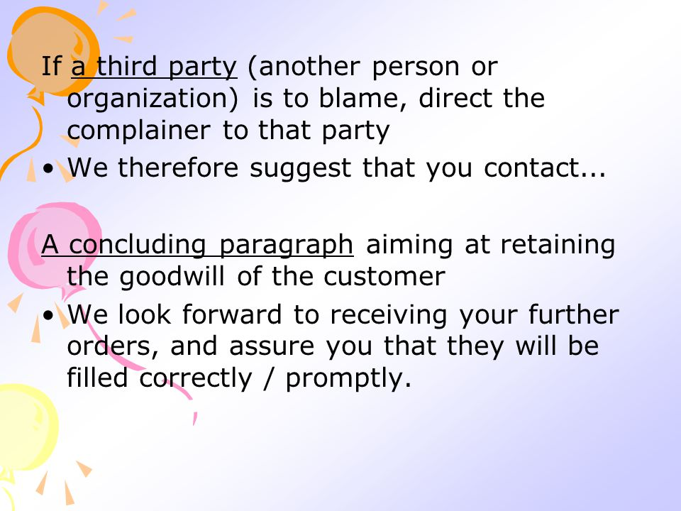 If a third party (another person or organization) is to blame, direct the complainer to that party