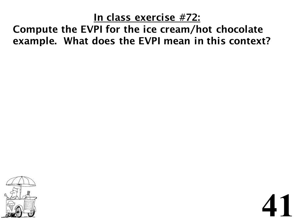 In class exercise #72: Compute the EVPI for the ice cream/hot chocolate example.