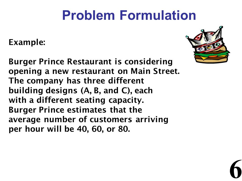 Problem Formulation Example: Burger Prince Restaurant is considering