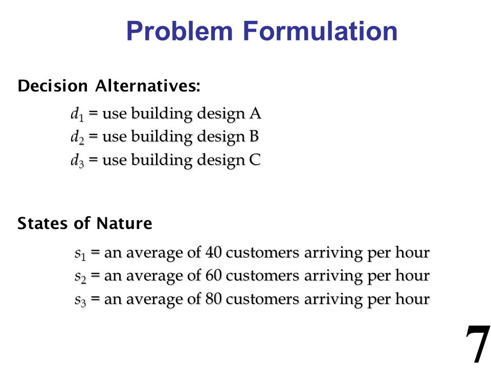 Problem Formulation Decision Alternatives: d1 = use building design A