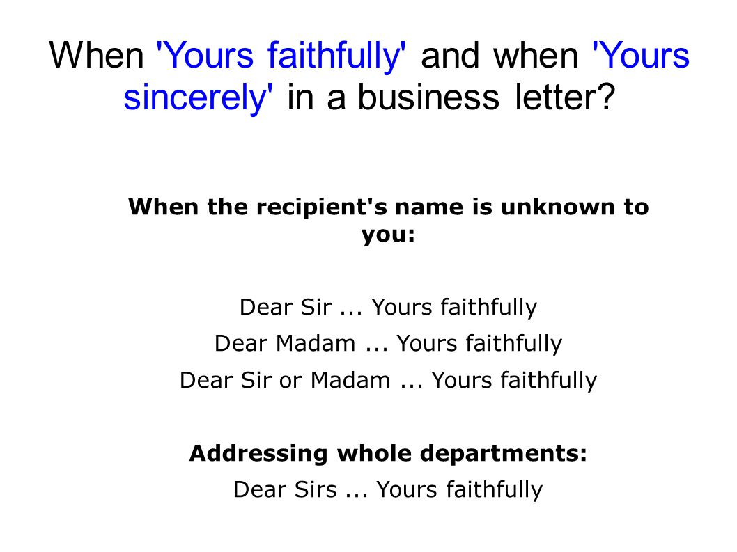 When Yours faithfully and when Yours sincerely in a business letter