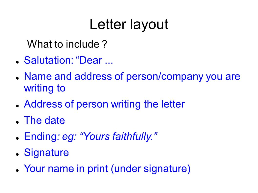 Letter layout What to include Salutation: Dear ...