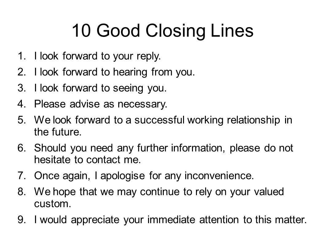 10 Good Closing Lines I look forward to your reply.