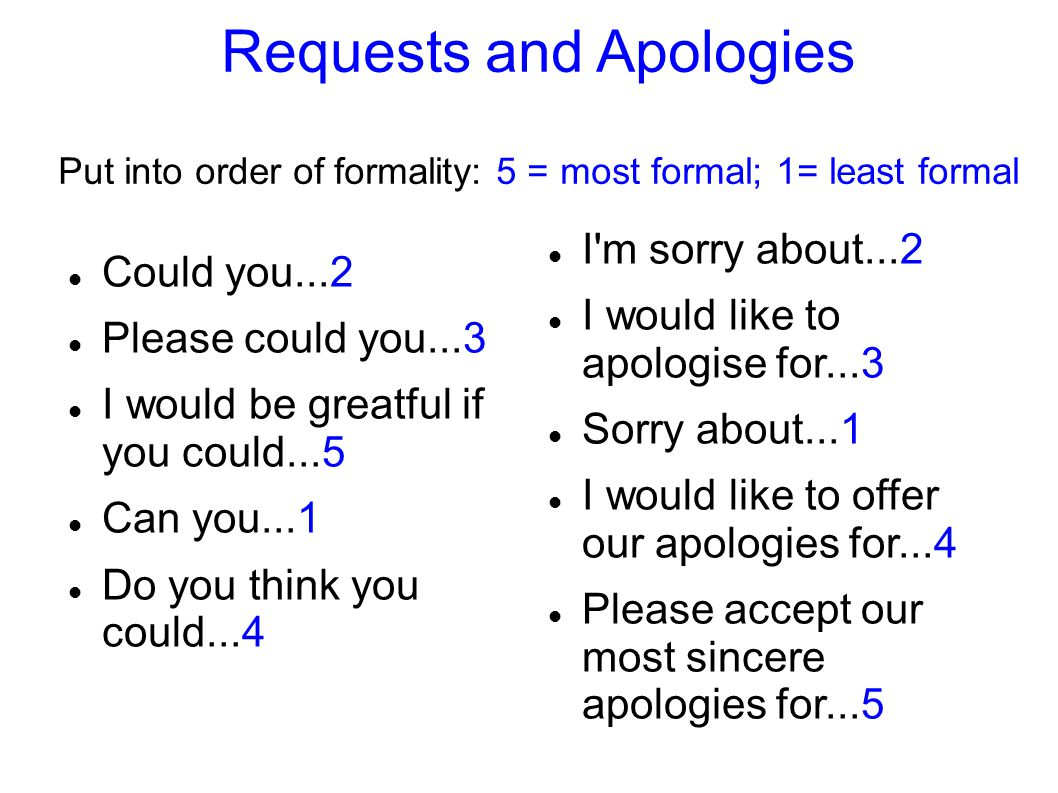 Requests and Apologies Put into order of formality: 5 = most formal; 1= least formal