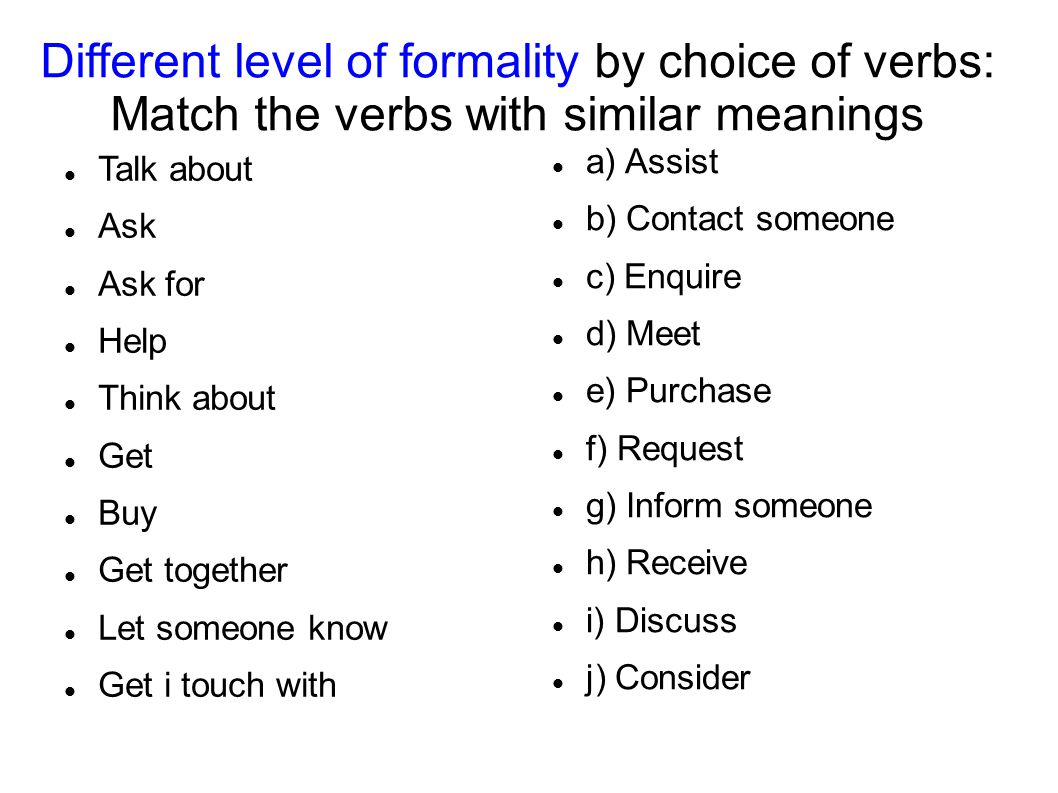 Different level of formality by choice of verbs: Match the verbs with similar meanings