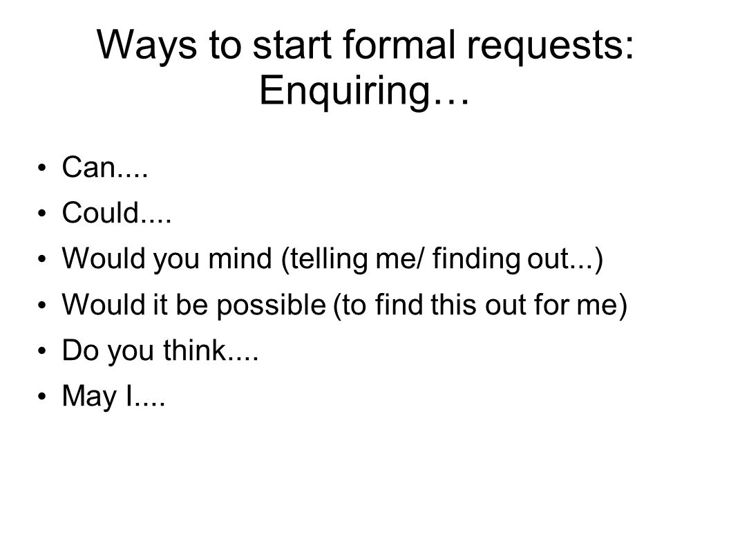 Ways to start formal requests: Enquiring…