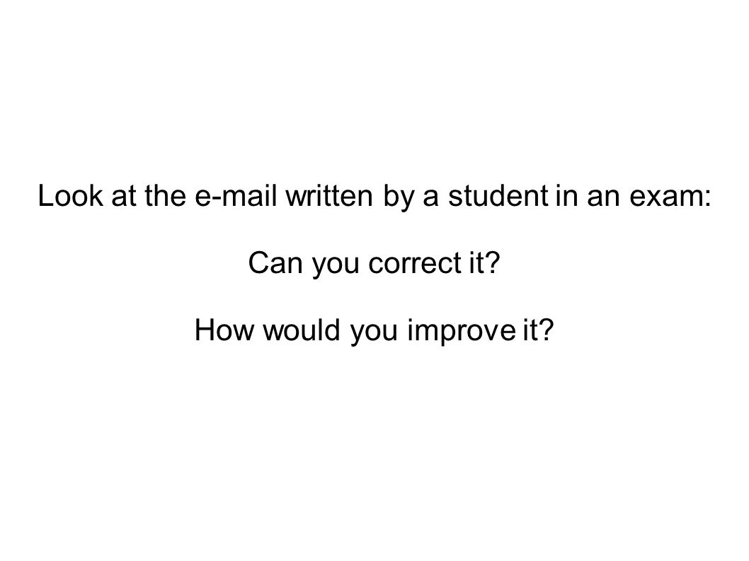 Look at the e-mail written by a student in an exam: