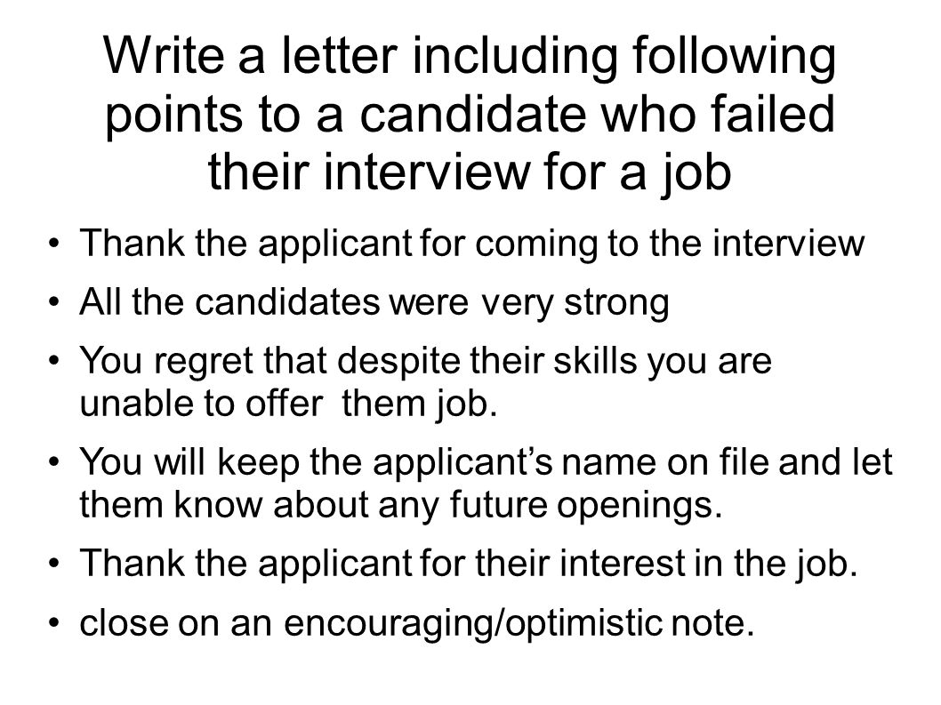 Write a letter including following points to a candidate who failed their interview for a job