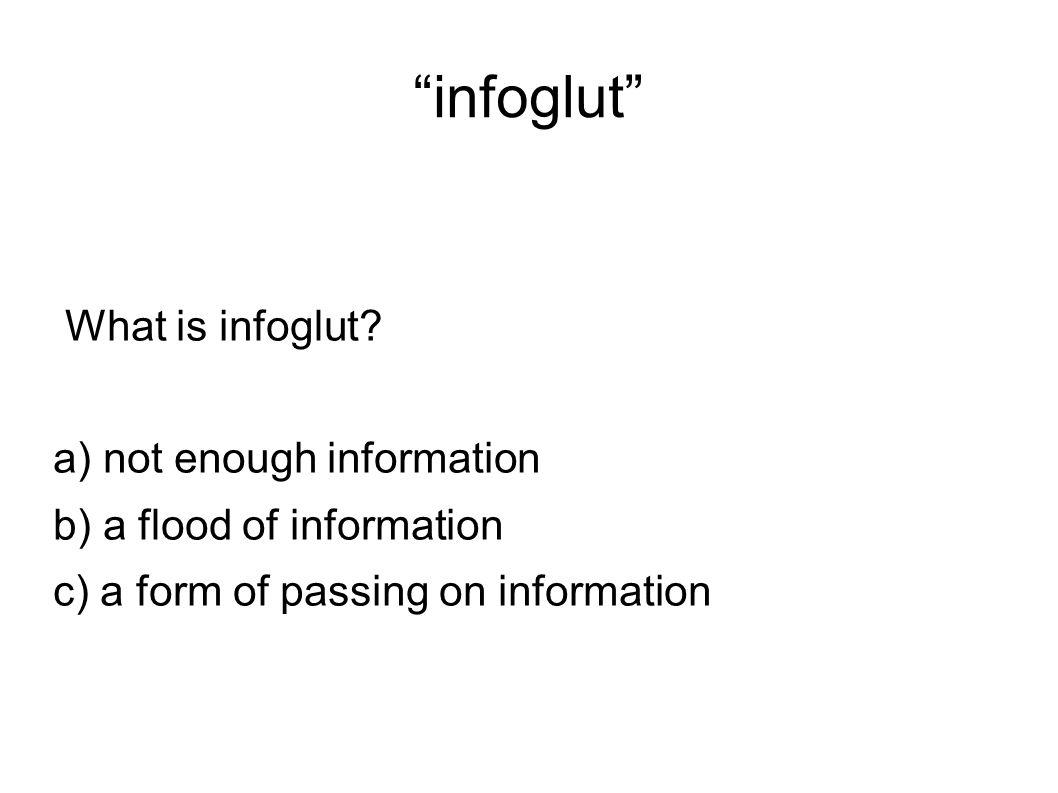 infoglut What is infoglut a) not enough information