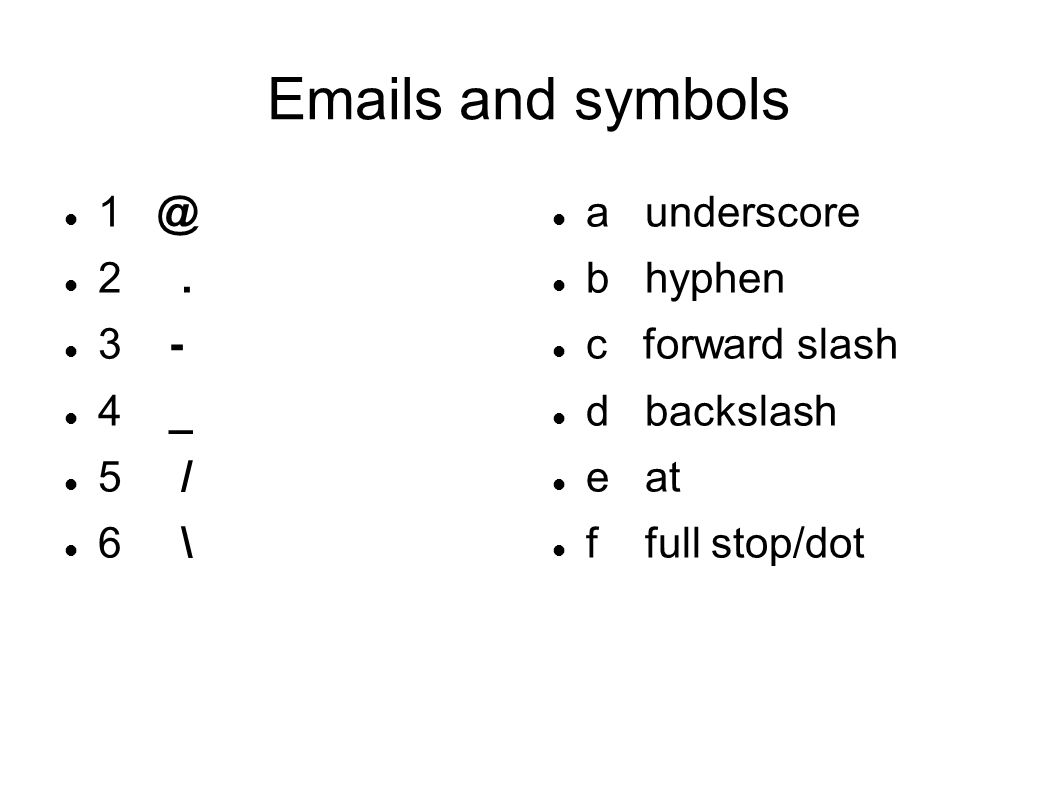 Emails and symbols 1 @ 2 . 3 - 4 _ 5 / 6 \ a underscore b hyphen