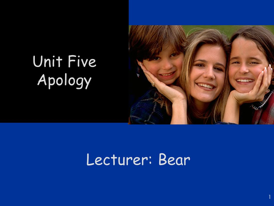 Unit Five Apology Lecturer: Bear