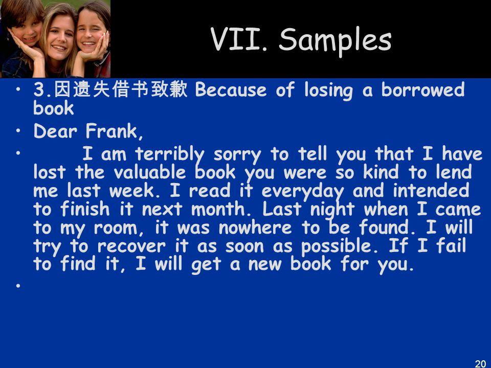 VII. Samples 3.因遗失借书致歉 Because of losing a borrowed book Dear Frank,