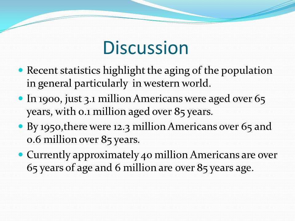 Discussion Recent statistics highlight the aging of the population in general particularly in western world.