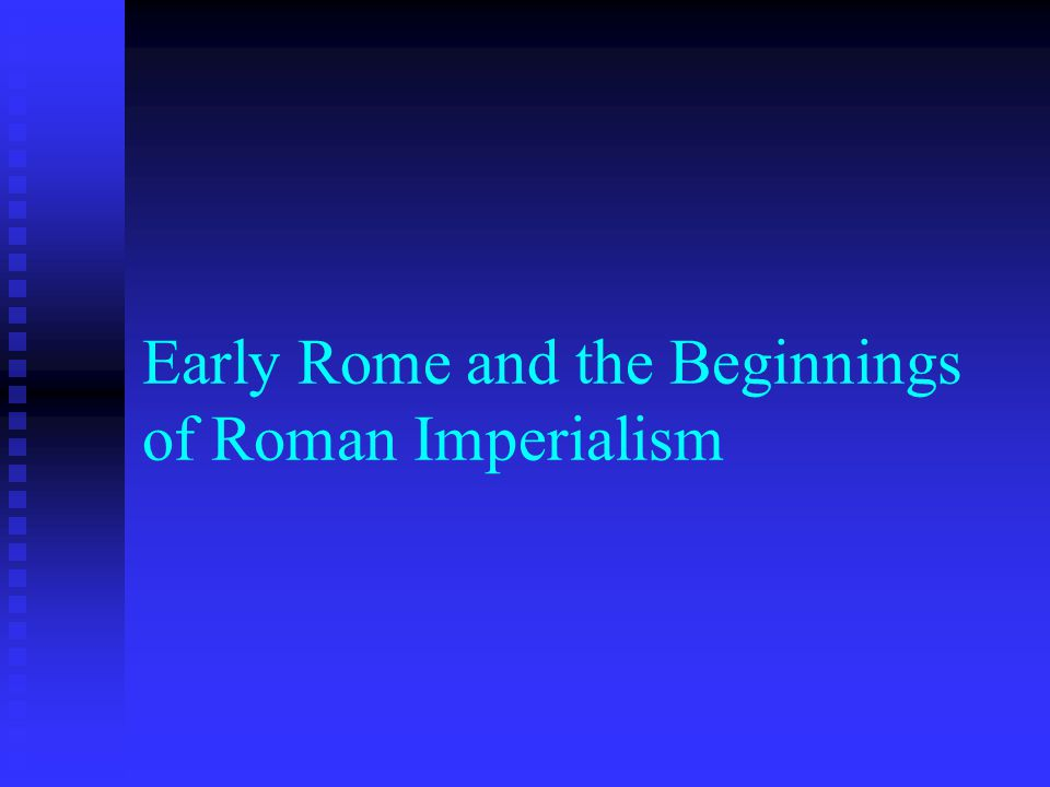 Early Rome and the Beginnings of Roman Imperialism