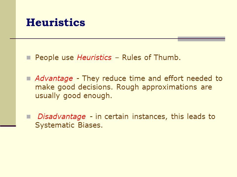 Heuristics People use Heuristics – Rules of Thumb.