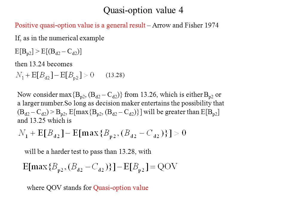 Quasi-option value 4 Positive quasi-option value is a general result – Arrow and Fisher 1974. If, as in the numerical example.