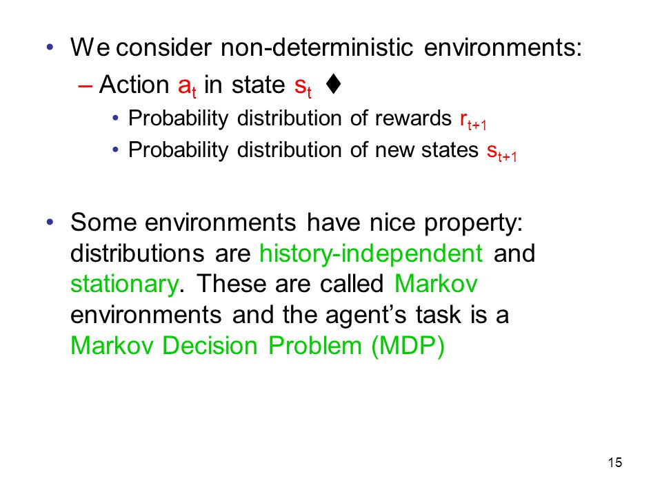We consider non-deterministic environments: Action at in state st 