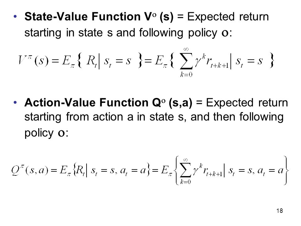 State-Value Function V (s) = Expected return starting in state s and following policy :