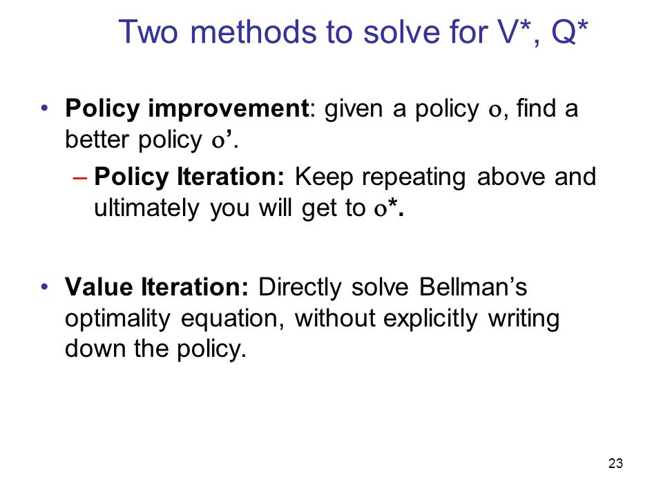 Two methods to solve for V*, Q*