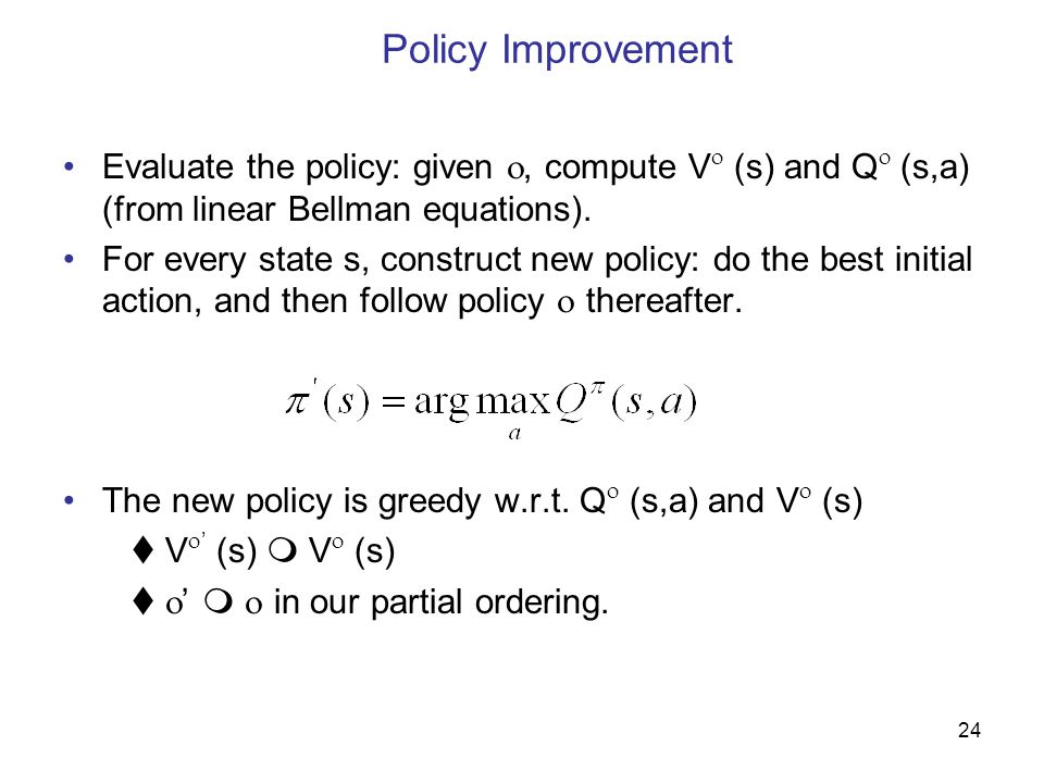 Policy Improvement Evaluate the policy: given , compute V (s) and Q (s,a) (from linear Bellman equations).