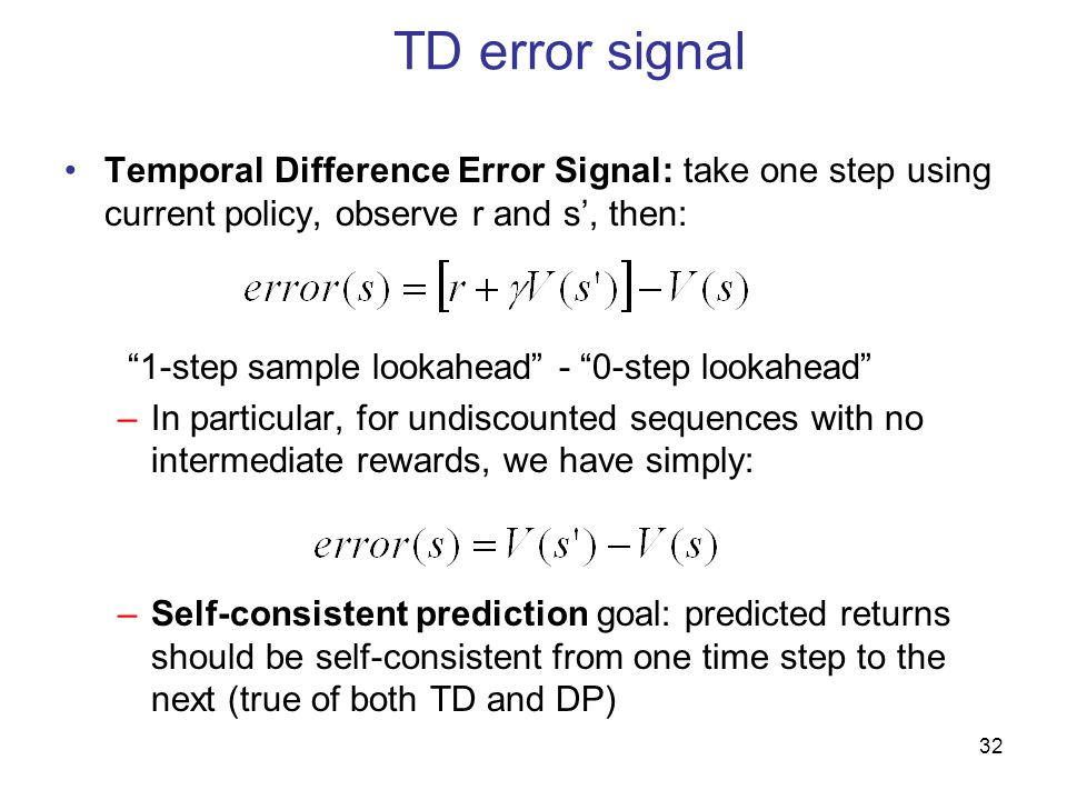 TD error signal Temporal Difference Error Signal: take one step using current policy, observe r and s', then: