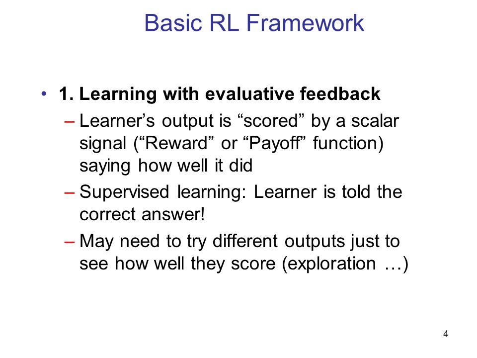 Basic RL Framework 1. Learning with evaluative feedback
