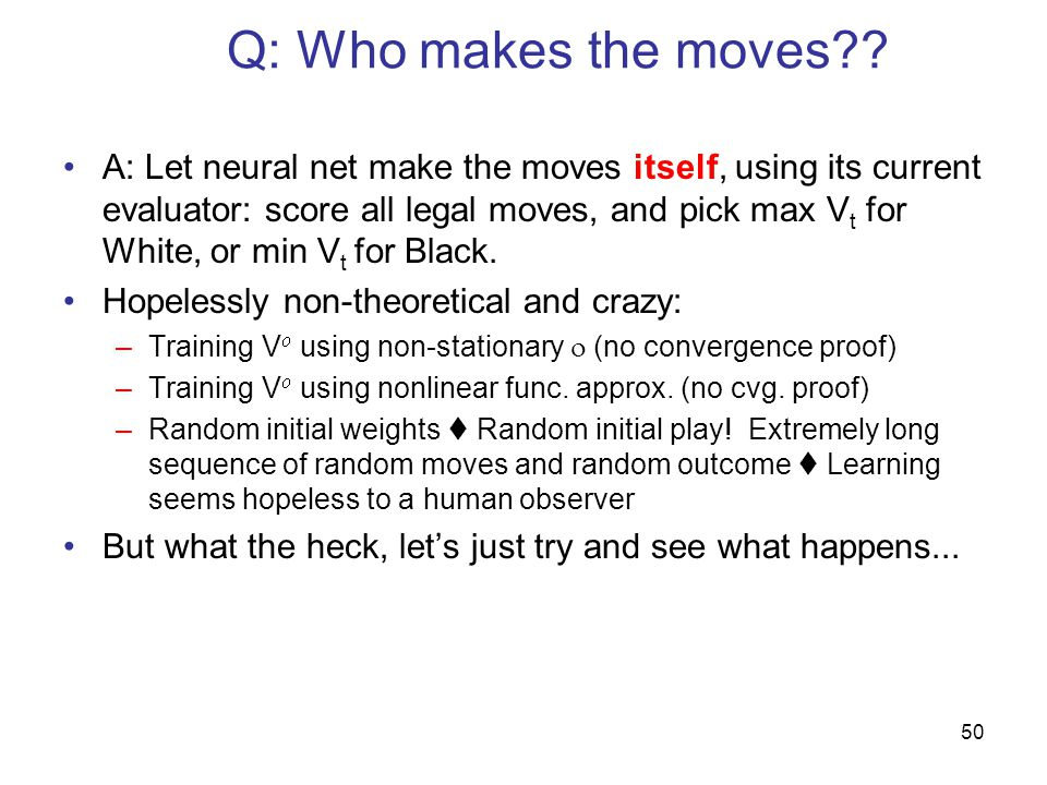 Q: Who makes the moves
