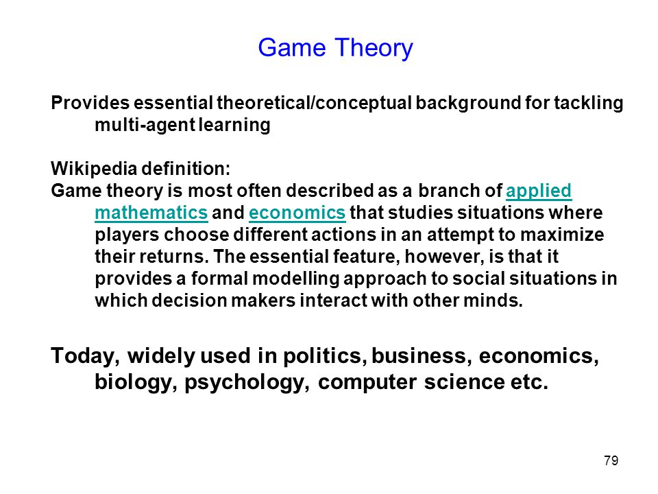 Game Theory Provides essential theoretical/conceptual background for tackling multi-agent learning.