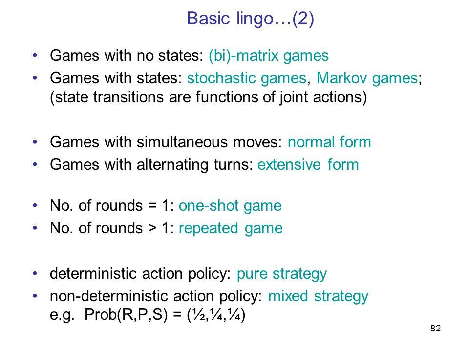 Basic lingo…(2) Games with no states: (bi)-matrix games