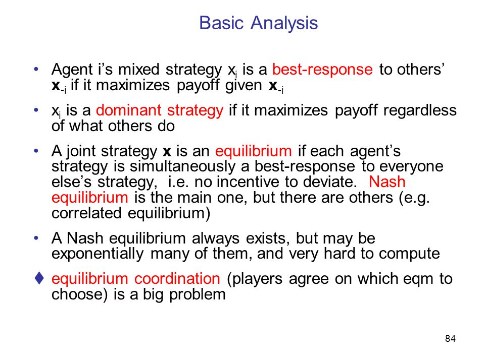 Basic Analysis Agent i's mixed strategy xi is a best-response to others' x-i if it maximizes payoff given x-i.