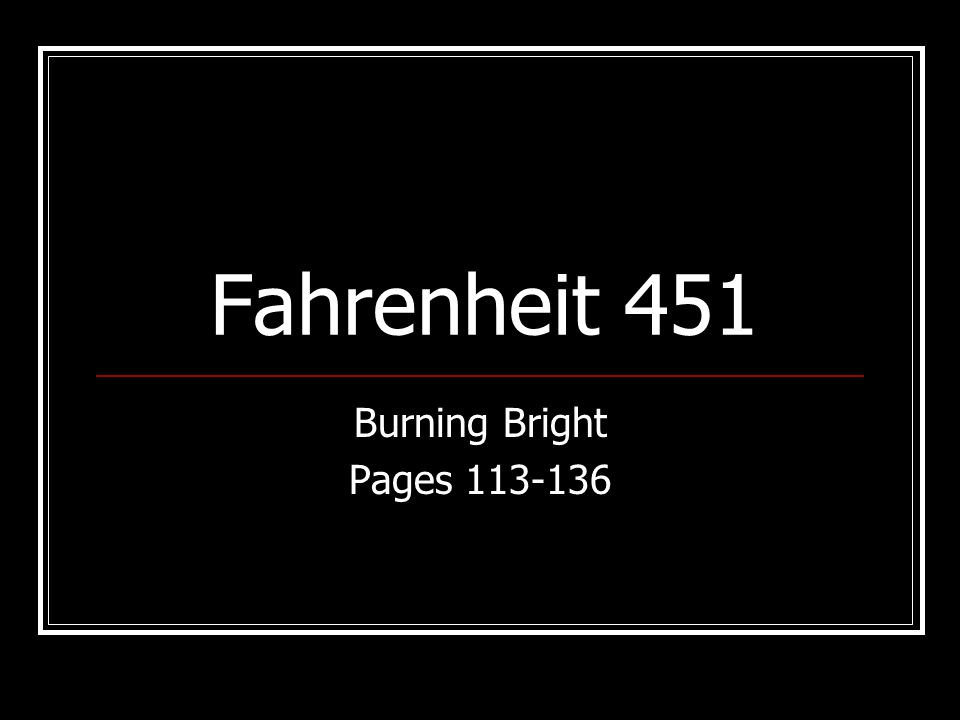 Fahrenheit 451 Burning Bright Pages 113-136
