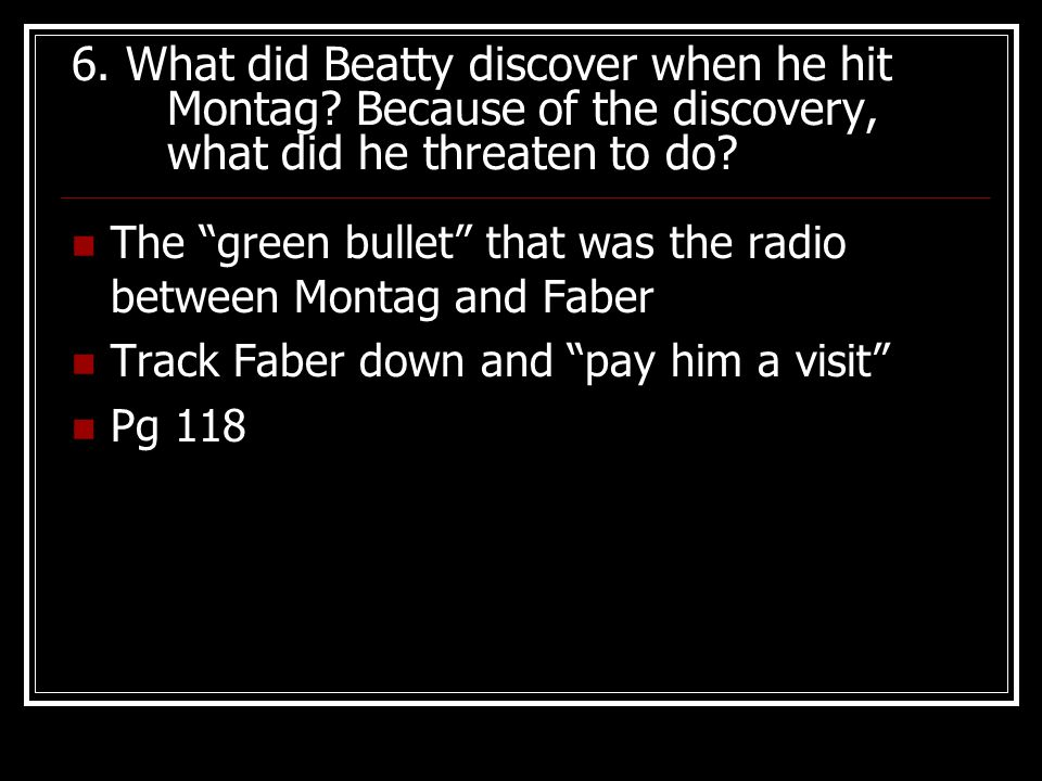 6. What did Beatty discover when he hit Montag