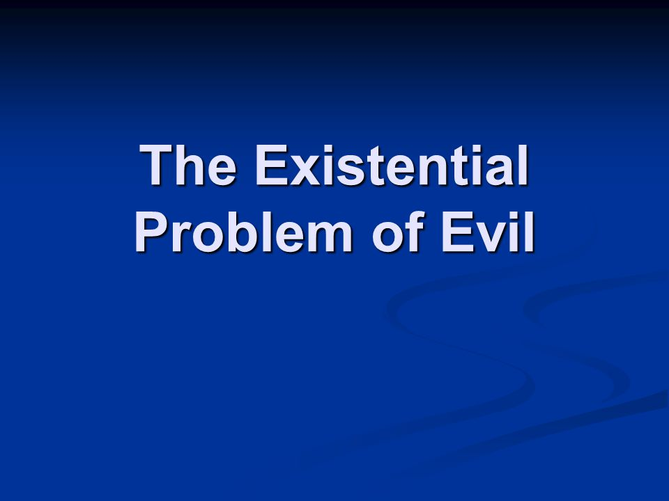 The Existential Problem of Evil