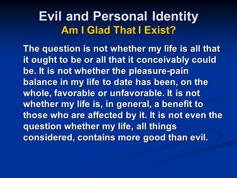 Evil and Personal Identity Am I Glad That I Exist