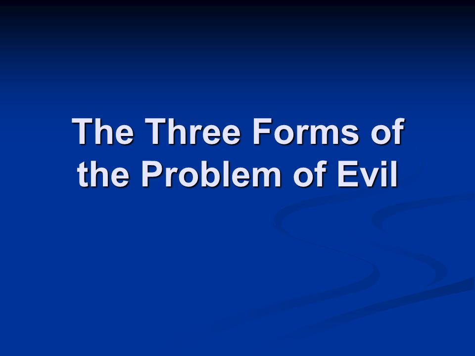 The Three Forms of the Problem of Evil